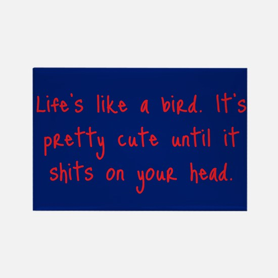 Life is a Bird - R-rated Rectangle Magnet