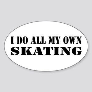 I Do All My Own Skating Sticker (Oval)