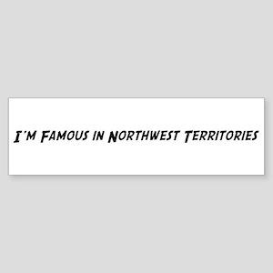 Famous in Northwest Territori Bumper Sticker