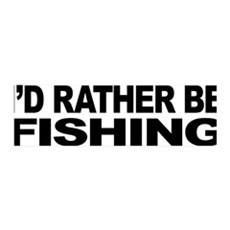 I'd Rather Be Fishing 42x14 Wall Peel