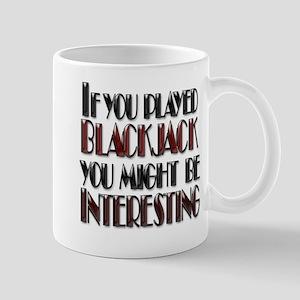 IF YOU PLAYED BLACKJACK YOU M Mug
