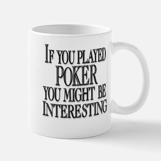 IF YOU PLAYED POKER YOU MIGHT Mug
