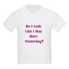 Born Yesterday? - Pink/Girl Kids T-Shirt