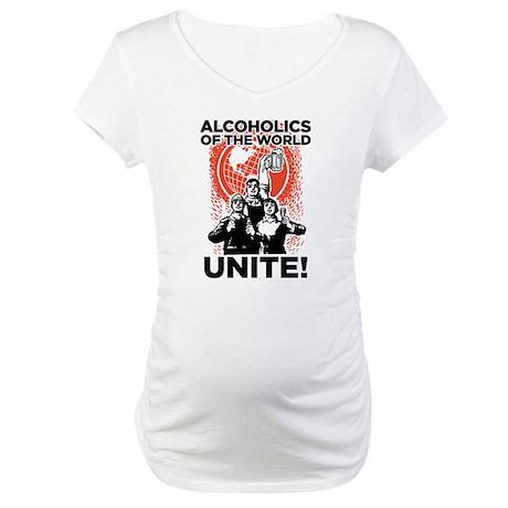 Alcoholics of the World Unite Maternity T-Shirt