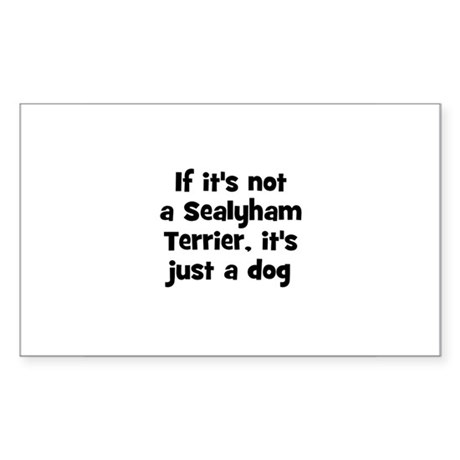 If it's not a Sealyham Terrie Sticker (Rectangular