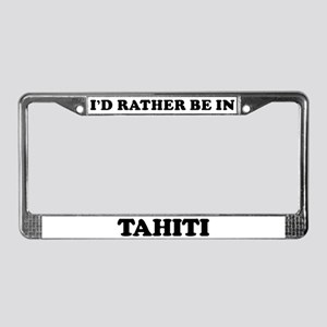 Rather be in Tahiti License Plate Frame