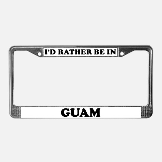 Rather be in Guam License Plate Frame