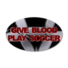 Give Blood, Play Soccer 22x14 Oval Wall Peel