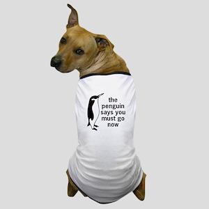 The Penguin Says Dog T-Shirt
