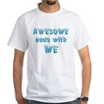 Awesome ends with Me White T-Shirt