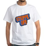 Steppe Off! White T-Shirt