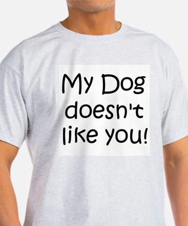 2 sided! Dog doesnt like you! Ash Grey T-Shirt