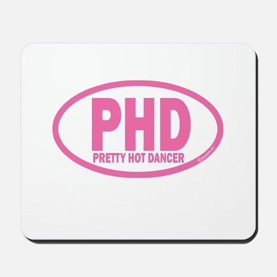 PHD Pretty Hot Dancer by DanceShirts.com Mousepad