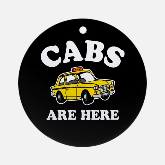Cabs Are Here Ornament (Round)