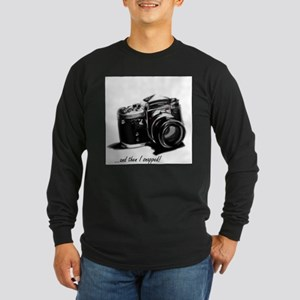 and then I snapped! Long Sleeve Dark T-Shirt