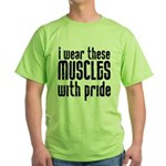 I wear these muscles ..... Green T-Shirt