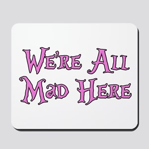 We're All Mad Here Alice Mousepad