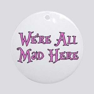 We're All Mad Here Alice Ornament (Round)