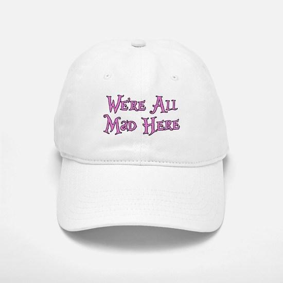 We're All Mad Here Alice Baseball Baseball Cap
