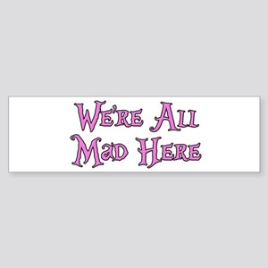 We're All Mad Here Alice Sticker (Bumper)