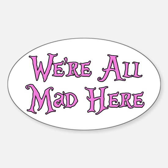 We're All Mad Here Alice Sticker (Oval)