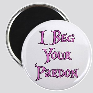 I Beg Your Pardon Alice in Wonderland Magnet