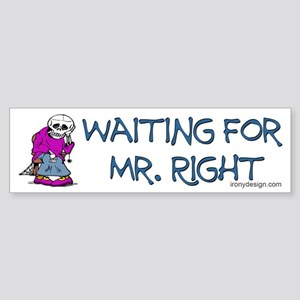 Waiting for Mr.Right Bumper Sticker
