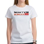 """""""There's no I in TEAM"""" Women's T-Shirt"""