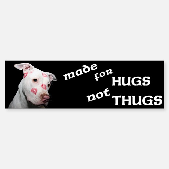 Made for Hugs, Not Thugs Sticker (Bumper)