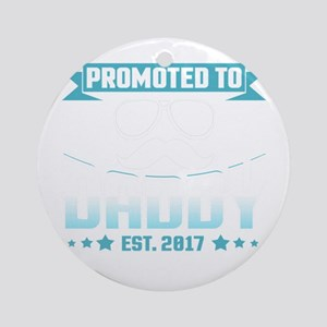 Promoted To Daddy Est. 2017 Round Ornament