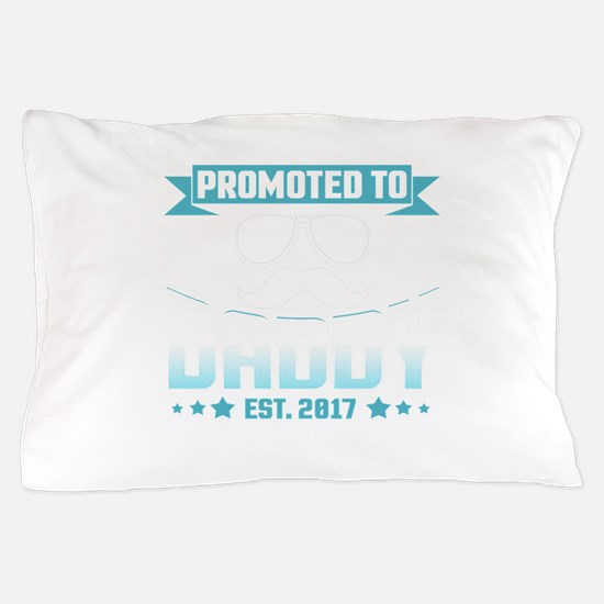Promoted To Daddy Est. 2017 Pillow Case