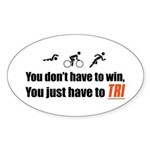 """""""You don't have to win..."""" Oval Sticker"""