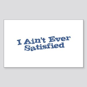 I Ain't Ever Satisfied Sticker (Rectangle)