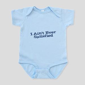 I Ain't Ever Satisfied Infant Bodysuit