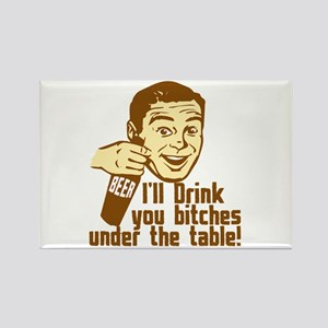 Drink You Bitches Under The Table Rectangle Magnet