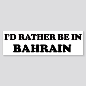 Rather be in Bahrain Bumper Sticker
