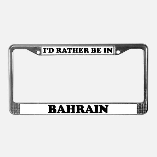Rather be in Bahrain License Plate Frame