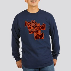 We want the meatloaf! Long Sleeve Dark T-Shirt