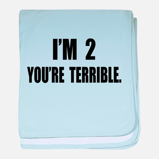 You're Terrible 2 baby blanket