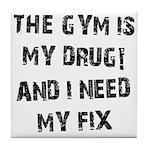 Gym is my drug Tile Coaster