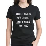 Gym is my drug Women's Dark T-Shirt