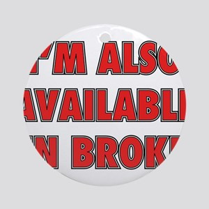 I'm Also Available In Broke Ornament (Round)