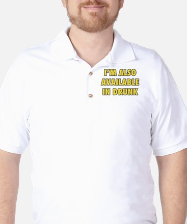 I'm Also Available In Drunk Golf Shirt
