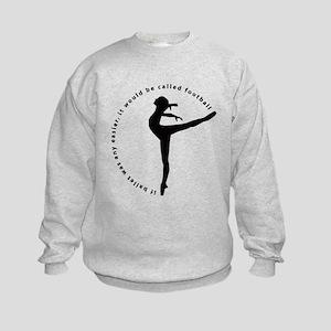If ballet was any easier... Kids Sweatshirt