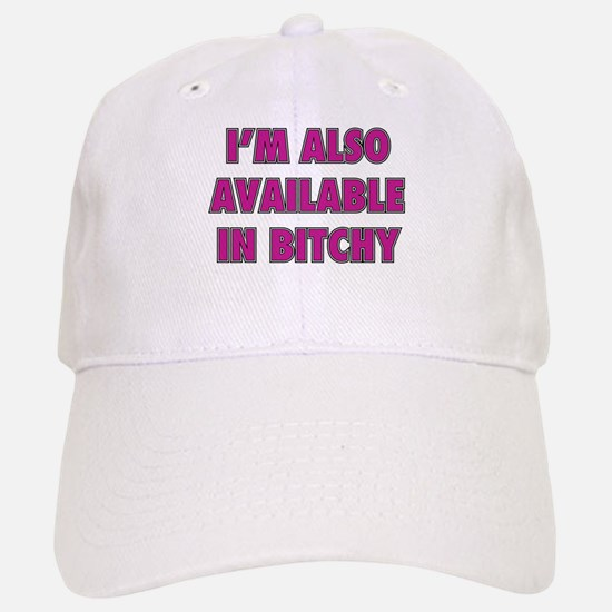 I'm Also Available In Bitchy Baseball Baseball Cap