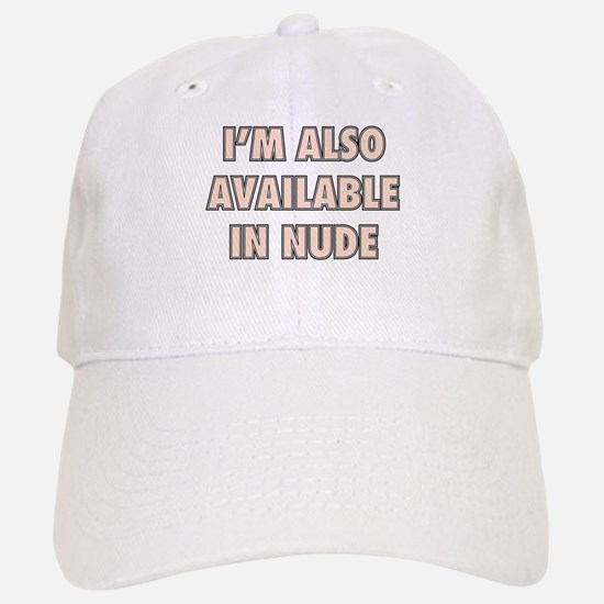 I'm Also Available In Nude Baseball Baseball Cap