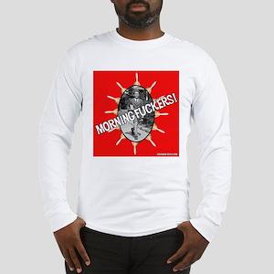 Morning Fuckers! Long Sleeve T-Shirt