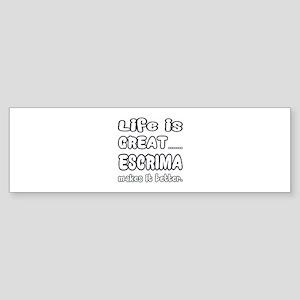 Life is great. Escrima makes it b Sticker (Bumper)