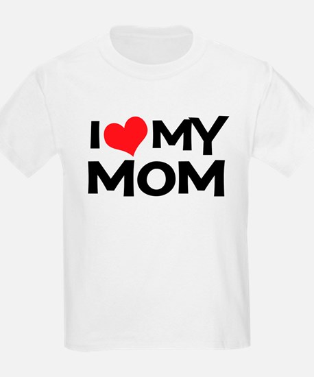 I Love My Mom Kids T-Shirt