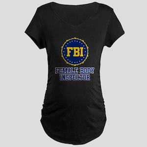 FBI Female Body Inspector Maternity Dark T-Shirt
